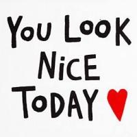 you look nice